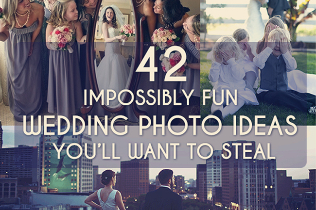 42 Impossibly Fun Wedding Photo Ideas Youll Want To Steal